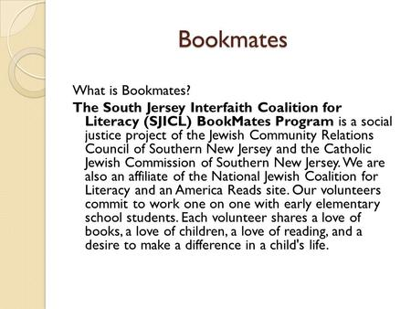 Bookmates What is Bookmates? The South Jersey Interfaith Coalition for Literacy (SJICL) BookMates Program is a social justice project of the Jewish Community.