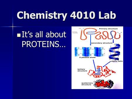 Chemistry 4010 Lab It's all about PROTEINS… It's all about PROTEINS…