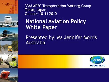 National Aviation Policy White Paper Presented by: Ms Jennifer Morris Australia 33rd APEC Transportation Working Group Tokyo, Japan October 10-14 2010.