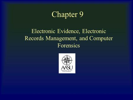 Chapter 9 Electronic Evidence, Electronic Records Management, and <strong>Computer</strong> Forensics.