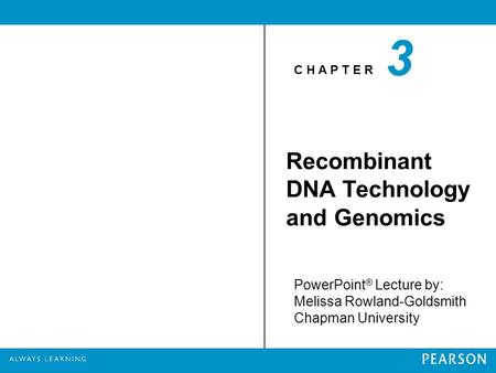 C H A P T E R PowerPoint ® Lecture by: Melissa Rowland-Goldsmith Chapman University 3 Recombinant DNA Technology and Genomics.