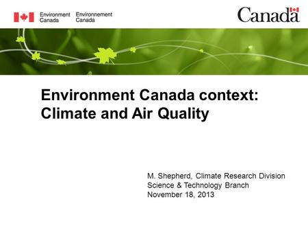 Environment Canada context: Climate and Air Quality M. Shepherd, Climate Research Division Science & Technology Branch November 18, 2013.