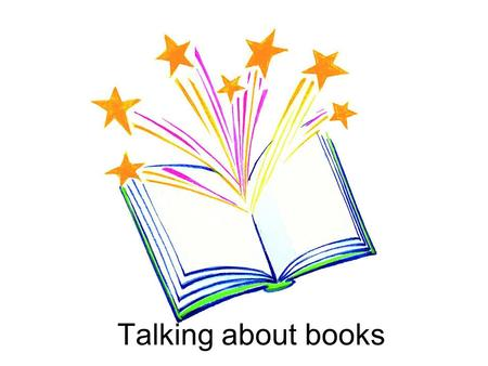 Talking about books. Parts of a book There are many aspects of a book that we can talk about Think about… –characters –plot –time in which the book is.
