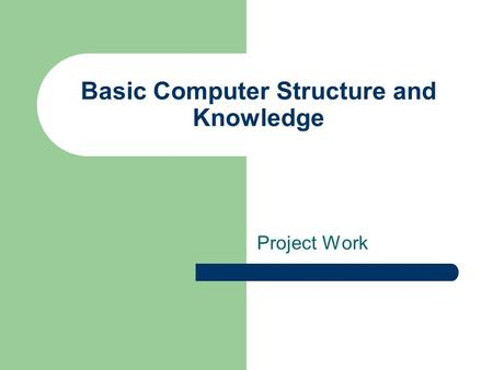 Basic Computer Structure and Knowledge Project Work.