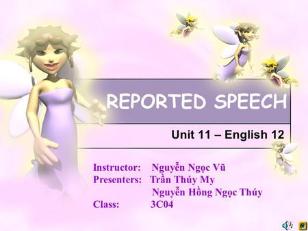 REPORTED SPEECH Unit 11 – English 12 Instructor: Nguyễn Ngọc Vũ