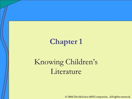 © 2004 The McGraw-Hill Companies. All rights reserved. Chapter 1 Knowing Children's Literature.
