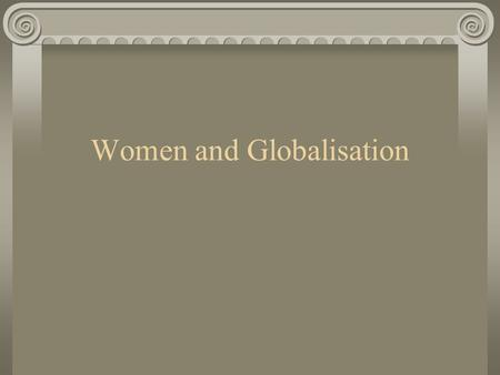 Women and Globalisation. Employment Opportunities Tradition Education Health Marketing stereotypes.