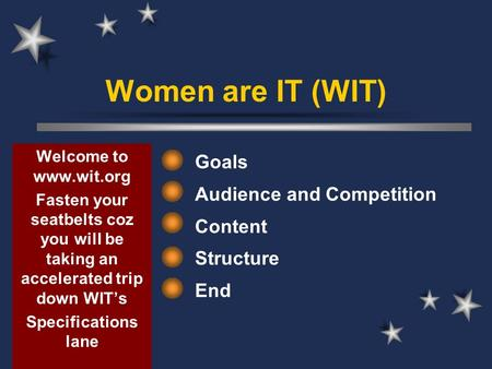 Women are IT (WIT) Goals Audience and Competition Content Structure End Welcome to www.wit.org Fasten your seatbelts coz you will be taking an accelerated.