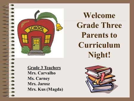 Welcome Grade Three Parents to Curriculum Night!