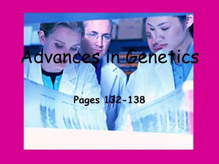 Advances in Genetics Pages 132-138.