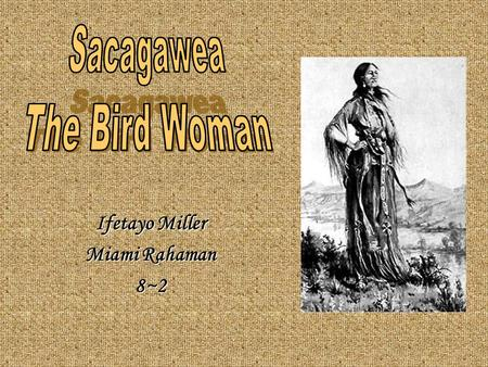 Sacagawea By:. Introduction Sacagawea was born in c She went on ...