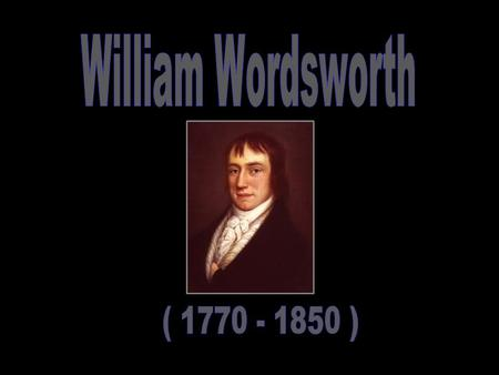 William was born April 17th, 1770 in Cockermouth, Cumberland, in the Lake District. He lost his mother when he was only eight, and his dad just five years.