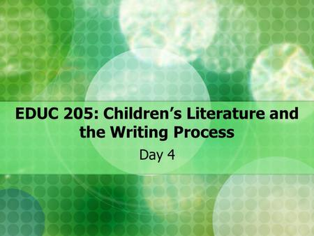 EDUC 205: Children's Literature and the Writing Process Day 4.