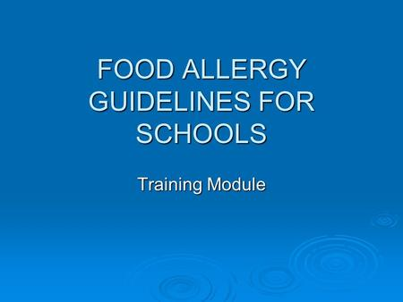 FOOD ALLERGY GUIDELINES FOR SCHOOLS Training Module.