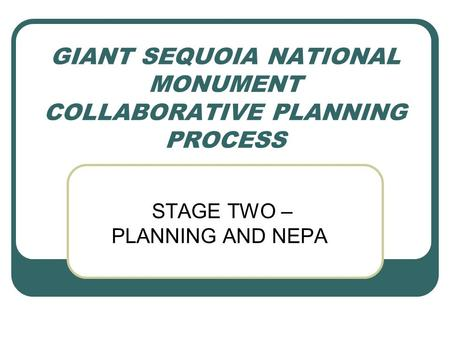 GIANT SEQUOIA NATIONAL MONUMENT COLLABORATIVE PLANNING PROCESS STAGE TWO – PLANNING AND NEPA.