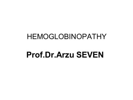 HEMOGLOBINOPATHY Prof.Dr.Arzu SEVEN. HEMOGLOBINOPATHY Mutations in the genes that encode the α or β subunits of Hb potentially can affect its biological.