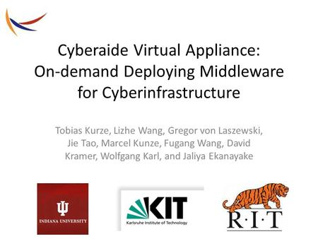 Cyberaide Virtual Appliance: On-demand Deploying Middleware for Cyberinfrastructure Tobias Kurze, Lizhe Wang, Gregor von Laszewski, Jie Tao, Marcel Kunze,
