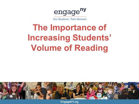 EngageNY.org The Importance of Increasing Students' Volume of Reading.
