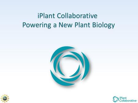 IPlant Collaborative Powering a New Plant Biology iPlant Collaborative Powering a New Plant Biology.