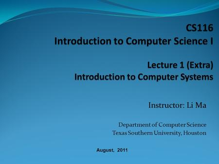 Instructor: Li Ma Department of Computer Science Texas Southern University, Houston August, 2011.