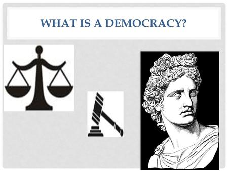 WHAT IS A DEMOCRACY?. A democracy is the most common form of government in the world. It is a system in which the people control the political power.
