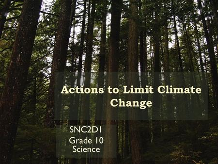 Actions to Limit Climate Change SNC2D1 Grade 10 Science.