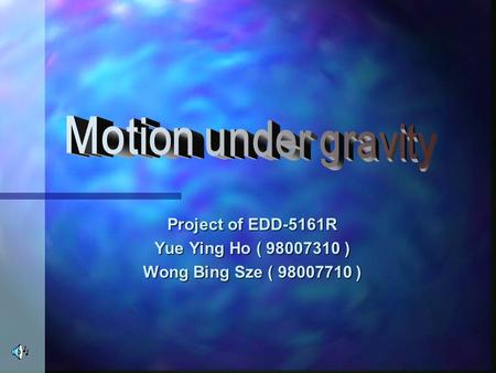 Project of EDD-5161R Yue Ying Ho ( 98007310 ) Wong Bing Sze ( 98007710 )
