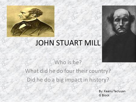 JOHN STUART MILL Who is he? What did he do four their country?