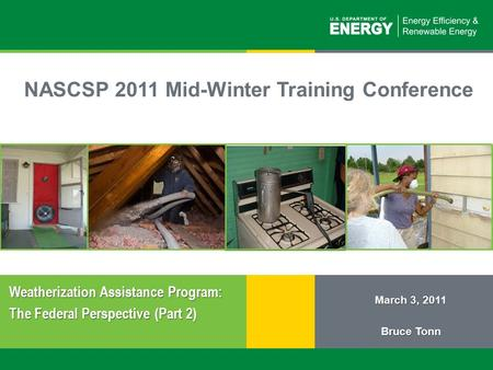 1 | Weatherization Assistance Program: The Federal Perspective (Part 2)eere.energy.gov NASCSP 2011 Mid-Winter Training Conference March 3, 2011 Bruce Tonn.