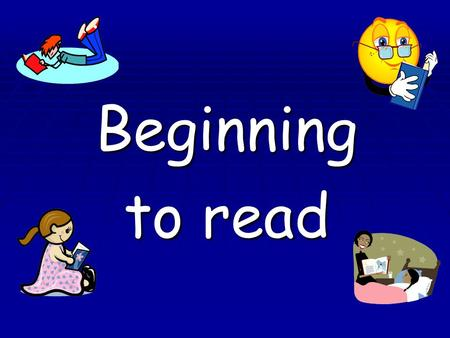 Beginning to read. Home school reading  The most important message of all is that you both enjoy reading together. Happy reading!