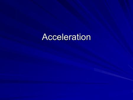 Acceleration. Changing Motion Objects with changing velocities cover different distances in equal time intervals.