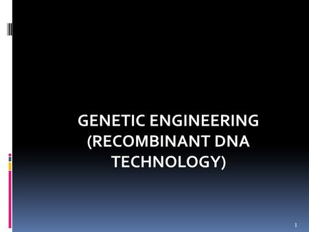 GENETIC ENGINEERING (RECOMBINANT DNA TECHNOLOGY) 1.