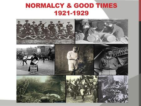 "1 NORMALCY & GOOD TIMES 1921-1929. 2 THE HARDING ADMINISTRATION Ran on the campaign slogan to return to normalcy- a return to ""normal"" life after the."