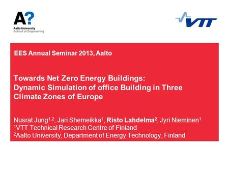 Towards Net Zero Energy Buildings: Dynamic Simulation of office Building in Three Climate Zones of Europe Nusrat Jung 1,2, Jari Shemeikka 1, Risto Lahdelma.