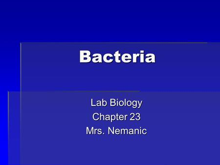 Bacteria Lab Biology Chapter 23 Mrs. Nemanic. I. Kingdom Archaebacteria A.Characteristics  Live in extreme environments  Cell membrane and cell wall.