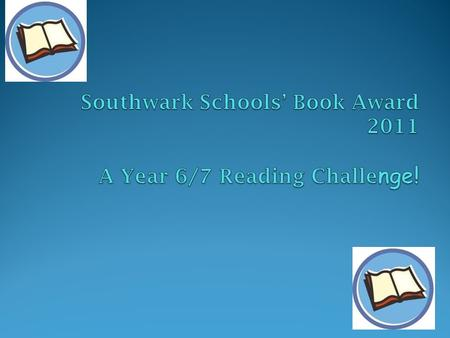 What is the 'Southwark Book Award'? Six books are selected Read the shortlisted books Your challenge is to read all 6 books! There will be prizes for.