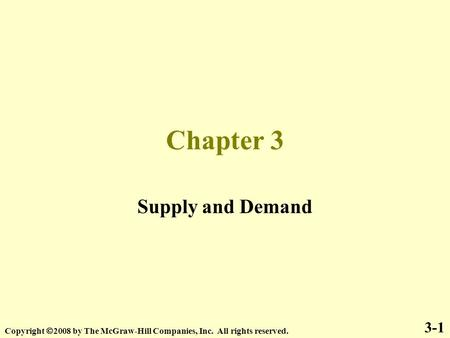 Chapter 3 Supply and Demand 3-1 Copyright  2008 by The McGraw-Hill Companies, Inc. All rights reserved.