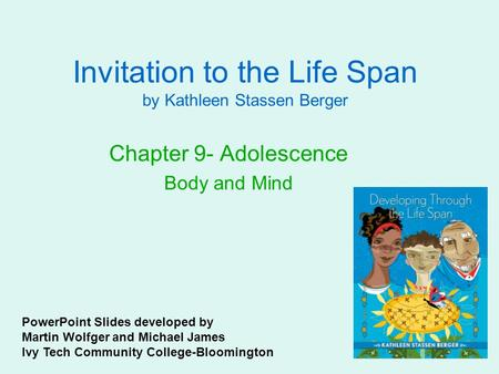 Invitation to the Life Span by Kathleen Stassen Berger Chapter 9- Adolescence Body and Mind PowerPoint Slides developed by Martin Wolfger and Michael James.