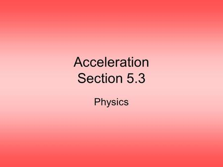 Acceleration Section 5.3 Physics.