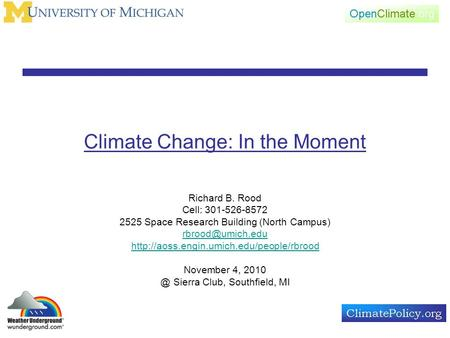 Climate Change: In the Moment Richard B. Rood Cell: 301-526-8572 2525 Space Research Building (North Campus)