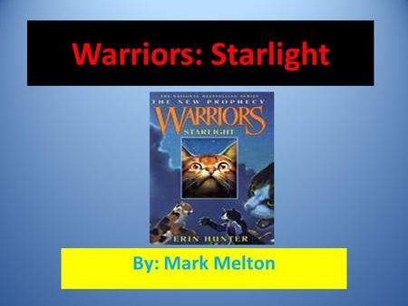 Warriors: Starlight By: Mark Melton. Why I read this book… I read the book `Starlight' because I have read the other books in the warriors series and.