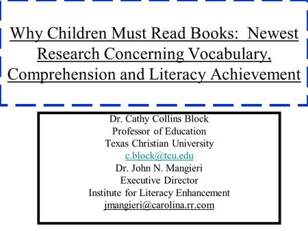 Why Children Must Read Books: Newest Research Concerning Vocabulary, Comprehension and Literacy Achievement Dr. Cathy Collins Block Professor of Education.