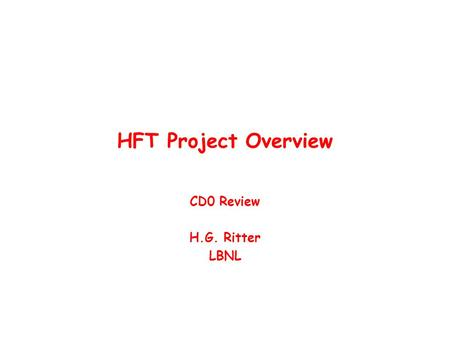 HFT Project Overview CD0 Review H.G. Ritter LBNL.