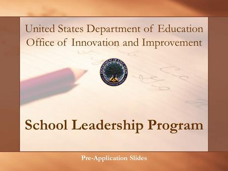 School Leadership Program Pre-Application Slides United States Department of Education Office of Innovation and Improvement.