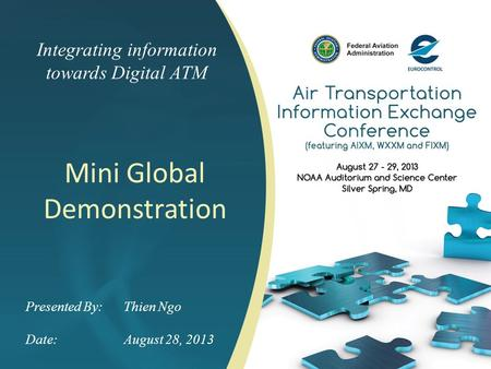 Integrating information towards Digital ATM Mini Global Demonstration Presented By: Thien Ngo Date:August 28, 2013.