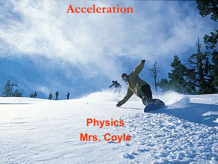 Acceleration Physics Mrs. Coyle. Part I Average Acceleration Instantaneous Acceleration Deceleration Uniform Accelerated Motion.