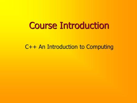 Course Introduction C++ An Introduction to Computing.