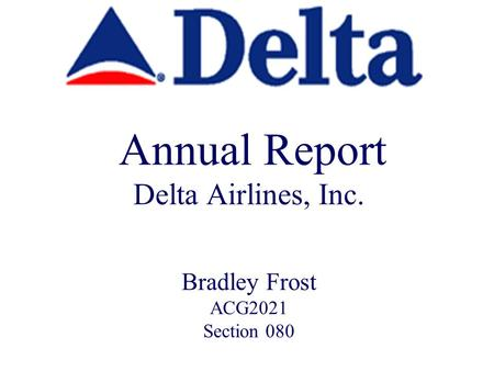 Annual Report Delta Airlines, Inc. Bradley Frost ACG2021 Section 080