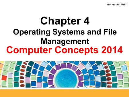 Computer Concepts 2014 Chapter 4 Operating Systems and File Management.