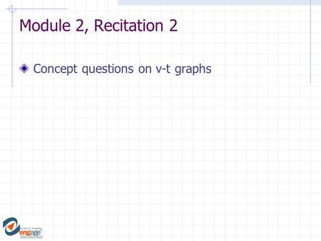 Module 2, Recitation 2 Concept questions on v-t graphs.